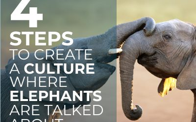 Four Steps to Create a Culture Where Elephants are Talked About.
