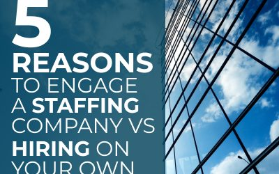 5 Reasons to Engage a Staffing Company vs. Hiring on your own